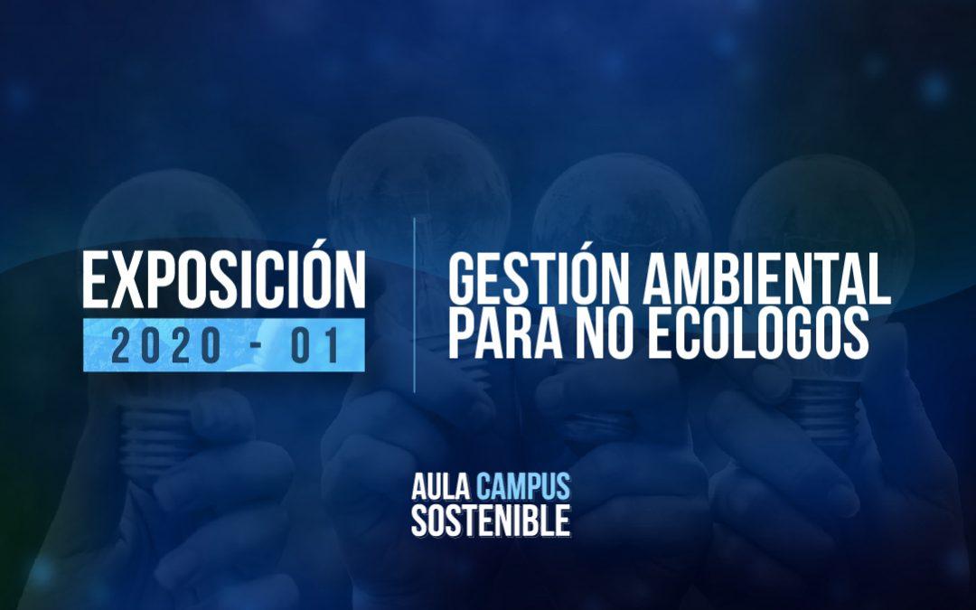 Gestión Ambiental para no Ecólogos | Exposición 2020 – 01